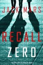 Recall Zero (An Agent Zero Spy Thriller—Book #6) ebook by Jack Mars