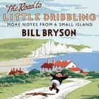 The Road to Little Dribbling - More Notes from a Small Island audiobook by Bill Bryson, Richard Digance, Nathan Osgood