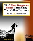 7 Most Dangerous Pitfalls Threatening Your College Success - And How To Avoid Them ebook by Kamau Kenyatta