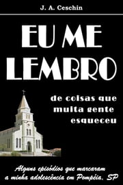 Eu Me Lembro ebook by J.A. Ceschin