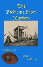 The Medicine Show Murders ebook by John A. Miller, Jr.