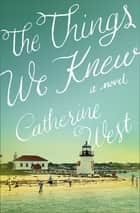 The Things We Knew ebook by Catherine West