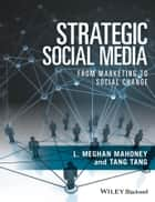 Strategic Social Media - From Marketing to Social Change ebook by L. Meghan Mahoney, Tang Tang