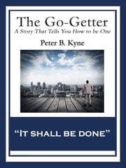The Go-Getter - A Story That Tells You How to be One ebook by Peter B. Kyne