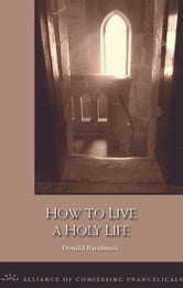 How to Live a Holy Life ebook by Donald Barnhouse