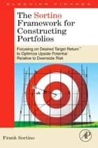 The Sortino Framework for Constructing Portfolios ebook by Frank A. Sortino