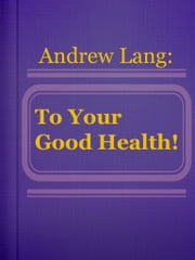 To Your Good Health! ebook by Andrew Lang