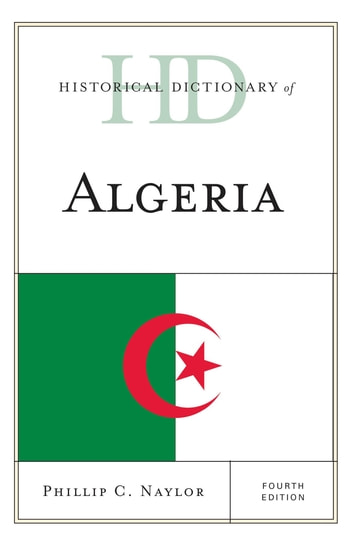 Historical Dictionary of Algeria ebook by Phillip C. Naylor