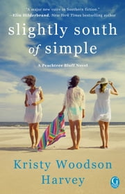 Slightly South of Simple - A Novel ebook by Kristy Woodson Harvey