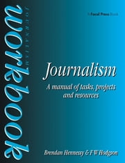 Journalism Workbook - A Manual of Tasks, Projects and Resources ebook by Brendan Hennessy,F W Hodgson