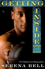 Getting Inside - A Seattle Grizzlies Novel ebook by Serena Bell