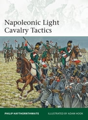 Napoleonic Light Cavalry Tactics ebook by Philip Haythornthwaite,Mr Adam Hook
