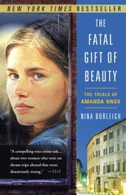 The Fatal Gift of Beauty - The Trials of Amanda Knox ebook by Nina Burleigh