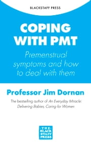 Coping with PMT: Premenstrual symptoms and how to deal with them ebook by Jim Dornan