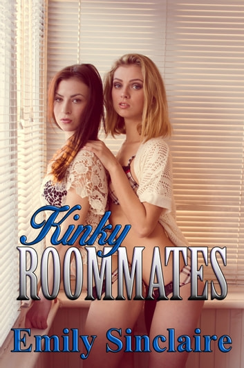 Kinky Roommates ebook by Emily Sinclaire
