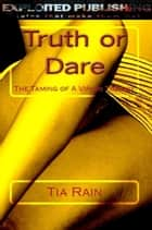 Truth or Dare: The Taming of a Virgin Tomboy ebook by