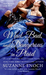 Mad, Bad, and Dangerous in Plaid - A Scandalous Highlanders Novel ebook by Suzanne Enoch