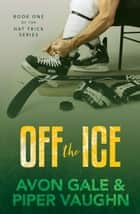 Off the Ice - Hat Trick, #1 ebook by Avon Gale, Piper Vaughn