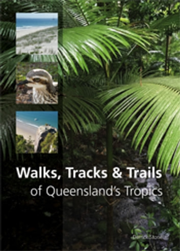 Walks, Tracks and Trails of Queensland's Tropics ebook by Derrick Stone
