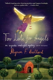 Too Late for Angels - An Augusta Goodnight Mystery (with recipes) ebook by Mignon F. Ballard