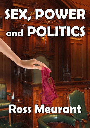 Sex, Power and Politics ebook by Ross Meurant