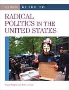 CQ Press Guide to Radical Politics in the United States ebook by Susan R. Burgess,Kathryn (Kate) C. (Clare) Leeman