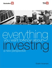 EVERYTHING YOU WANTED TO KNOW ABOUT INVESTING - A NEW PERSPECTIVE ebook by Shalini Amarnani