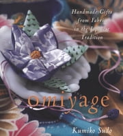 Omiyage - Handmade Gifts from Fabric in the Japanese Tradition ebook by Kumiko Sudo