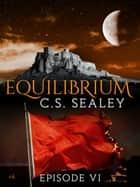 Equilibrium: Episode 6 ebook by CS Sealey