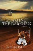 Charting the Darkness, A Novel ebook by A. C. Geisel