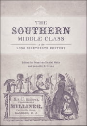 The Southern Middle Class in the Long Nineteenth Century ebook by Jonathan Daniel Wells, Jennifer R. Green, Susanna Delfino,...