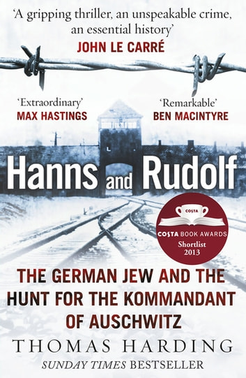 Hanns and Rudolf - The German Jew and the Hunt for the Kommandant of Auschwitz ebook by Thomas Harding
