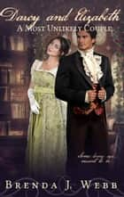 Darcy and Elizabeth - A Most Unlikely Couple ebook by Brenda J. Webb