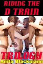 Riding the D Train Trilogy ebook by Anita Blackmann