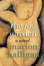 The Fog Garden ebook by Marion Halligan