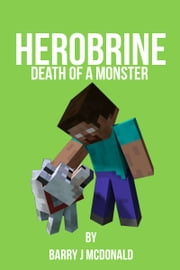 Herobrine: Death Of A Monster ebook by Barry J McDonald