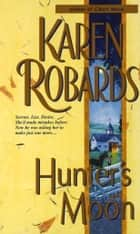 Hunter's Moon - A Novel ebook by Karen Robards