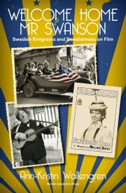 Welcome Home Mr Swanson - Swedish Emigrants and Swedishness on Film ebook by Ann-Kristin Wallengren