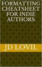 Formatting Cheatsheet For Indie Authors ebook by JD Lovil