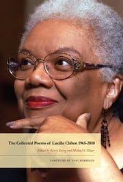 The Collected Poems of Lucille Clifton 1965-2010 ebook by Lucille Clifton,Toni Morrison,Kevin Young,Michael S. Glaser