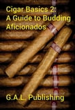 Cigar Basics 2: A Guide for the Budding Aficionado