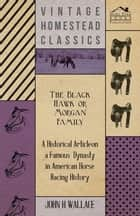 The Black Hawk or Morgan Family - A Historical Article on a Famous Dynasty in American Horse Racing History ebook by John H. Wallace