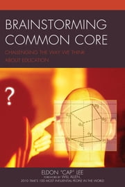 "Brainstorming Common Core - Challenging the Way We Think about Education ebook by Eldon ""Cap"" Lee"