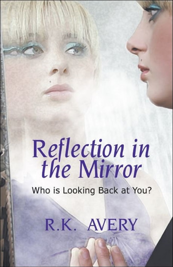"Reflection in the Mirror ""Who is Looking Back at You?"" ebook by R.K. Avery"