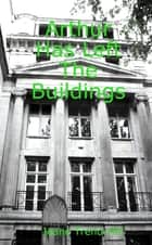 Arthur Has Left the Buildings ebook by Jeane Trend-Hill