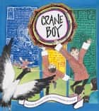 Crane Boy ebook by Diana Cohn,Youme Landowne