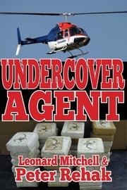 Undercover Agent; How One Honest Man Took on the Drug Mob...And Then the Mounties ebook by Peter Rehak