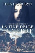 La fine delle tenebre eBook by Thea Harrison