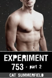 Experiment 753: Part 2 ebook by Cat Summerfield