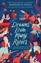 Dreams from Many Rivers - A Hispanic History of the United States Told in Poems ebook by Margarita Engle, Beatriz Gutierrez Hernandez